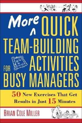 More Quick Team-Building Activities for Busy Managers By Miller, Brian Cole